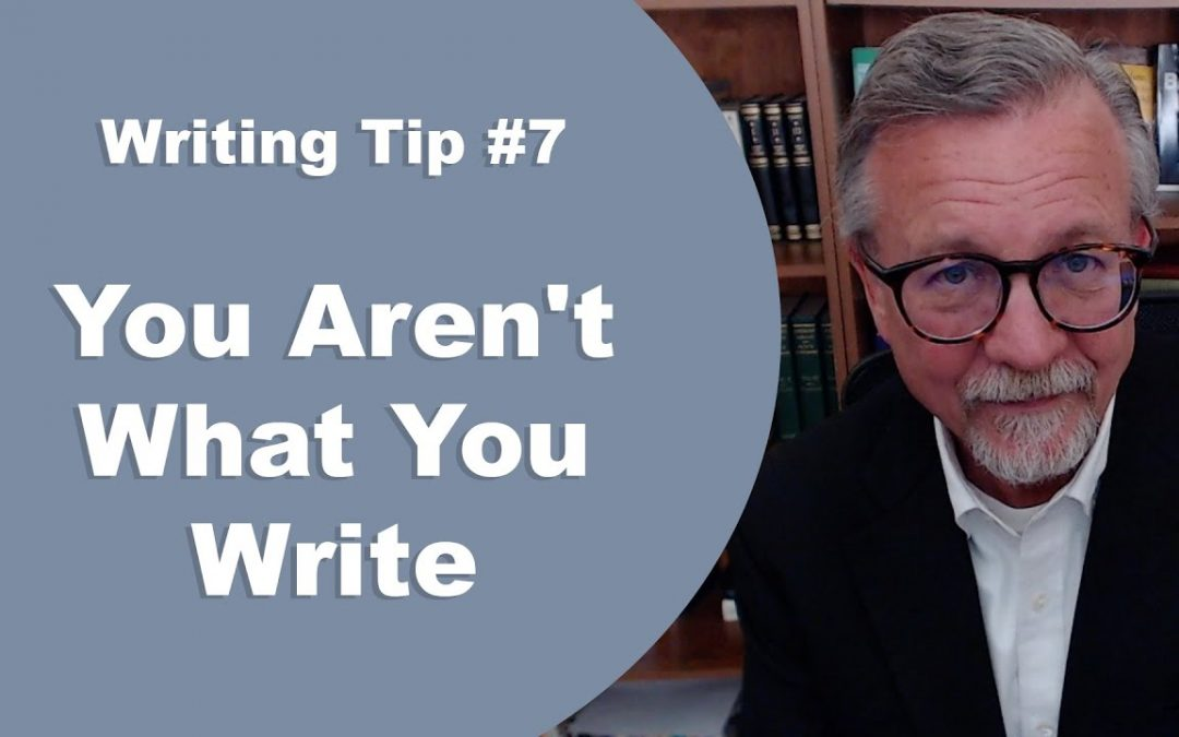 [Writing Tip #7] You Aren't What You Write