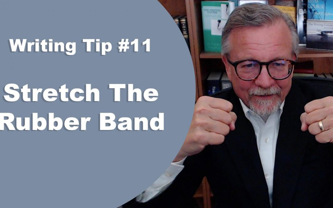 [Writing Tip #11] Stretch The Rubber Band